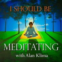 I Should Be Meditating with Alan Klima: Guided Mindfulness Meditation and Discussion