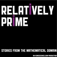 Relatively Prime: Stories from the Mathematical Domain