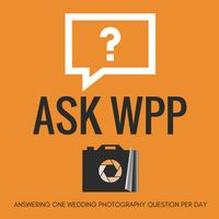 ASK WPP Podcast | Daily Wedding Photography Q&As | Wedding Photography Tips