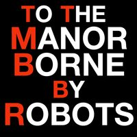 To The Manor Borne (By Robots)