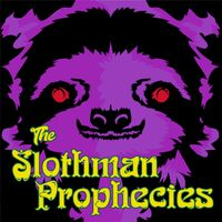 The Slothman Prophecies Podcast
