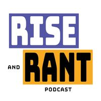 Rise and Rant Podcast