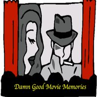 Damn Good Movie Memories
