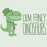 Dem Fancy Dinosaurs