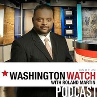 Washington Watch with Roland Martin Audio Podcast