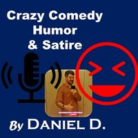 Crazy Comedy, Humor & Satire Podcast by Daniel D