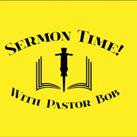 Sermon Time! with Pastor Bob