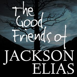 The Good Friends of Jackson Elias Podcast Image