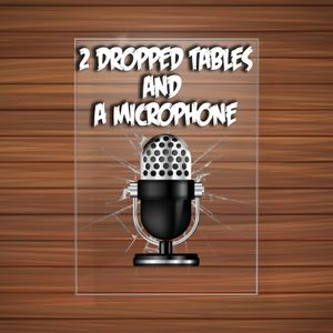 2 Dropped Tables and a Microphone Podcast Image