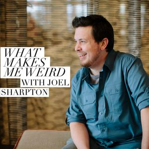 What Makes Me Weird? with Joel Sharpton