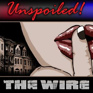 UNspoiled! The Wire Podcast Image