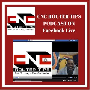 CNCRT60: CNC Router Tips Podcast On Facebook Live