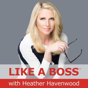 Like A Boss - Heather Havenwood - Bringing Sexy Back into Being the Boss in Your Life with Amy Waterman