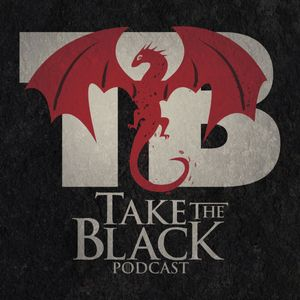 Take the Black Podcast, a Game of Thrones Podcast Podcast Image