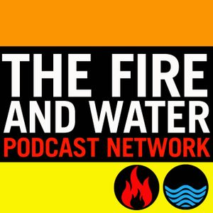 The Fire and Water Podcast Network