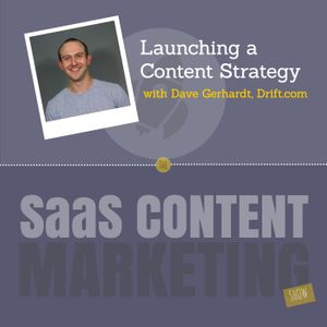 Launching a Content Marketing Strategy with Dave Gerhardt from Drift.com