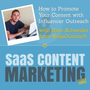 How to Promote Your Content with Influencer Outreach with Dave Schneider from NinjaOutreach.com
