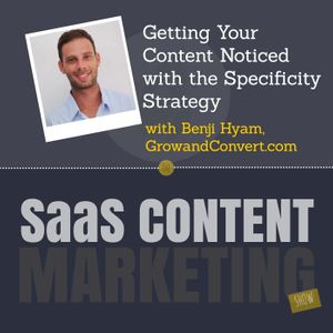 Getting Your Content Noticed with the Specificity Strategy with Benji Hyam from GrowAndConvert.com