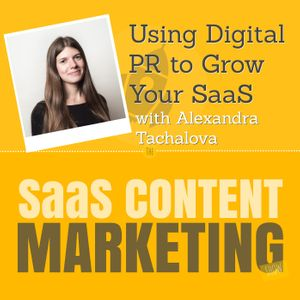 Using Digital PR to Grow Your SaaS with Alexandra Tachalova