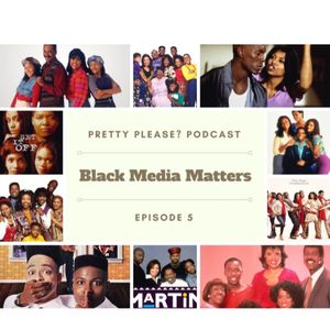 Season 3, Episode 5: Black Media Matters!