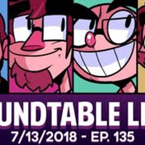 Roundtable Live! - 7/13/2018 (Ep. 135)