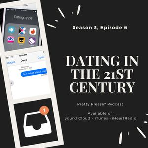 Season 3, Episode 6: Dating in the 21st Century