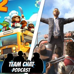 Overcooked! 2 & Far Cry 5 Reviews - Team Chat Podcast Ep. 131