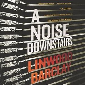 A NOISE DOWNSTAIRS by Linwood Barclay, read by George Newbern
