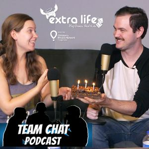 Extra Life 2018 & Team Chat's 3rd Birthday! - Team Chat Podcast Ep. 143
