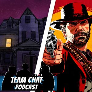 Gone Home & Red Dead Redemption II - Team Chat Podcast Episode 142