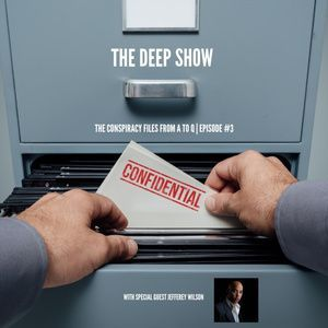 #SWAPCAST! The Deep Show EPISODE 3- Jeffery Wilson- The Conspiracy Files A to Q