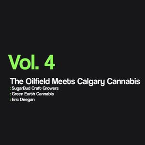 The Oilfield Meets Calgary Cannabis | Vol 4