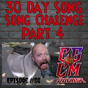 CGCM Podcast EP #56-30 Day Song Challenge Part 4