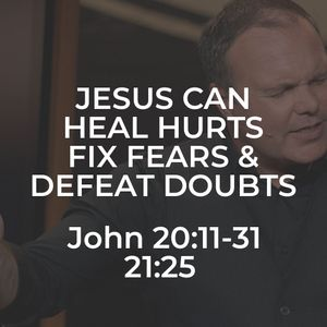 John #44 - Jesus Can Heal Hurts, Fix Fears, and Defeat Doubts