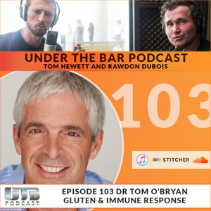Dr Tom O'Bryan - Gluten & Immune Response Ep. 103 of UTB Podcast