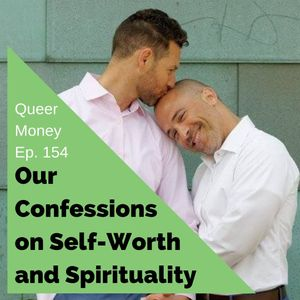 Confessions on Self-Worth & Spirituality - Queer Money Ep 154