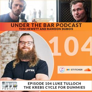 Luke Tulloch - The Krebs Cycle For Dummies on Ep. 104 of UTB Podcast
