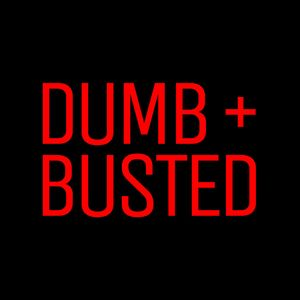 Dumb and Busted Podcast
