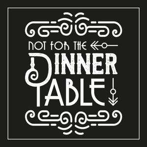 Not for the Dinner Table Podcast Image