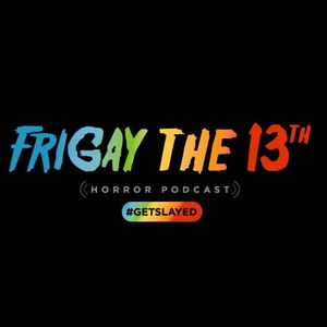 FriGay the 13th Horror Podcast Podcast