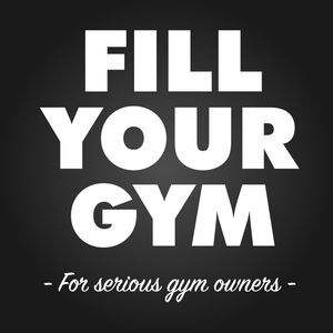 The Fill Your Gym Podcast Podcast Image