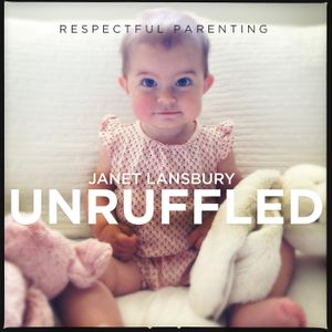 Respectful Parenting: Janet Lansbury Unruffled