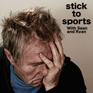 Stick to Sports with Sean & Ryan Podcast