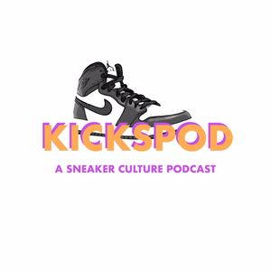 KICKSPOD: A Sneaker Culture Podcast