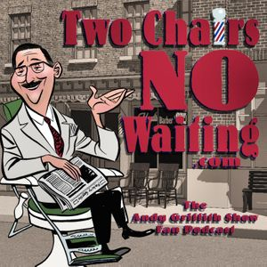 Two Chairs No Waiting Andy Griffith Show Fan Podcast Podcast