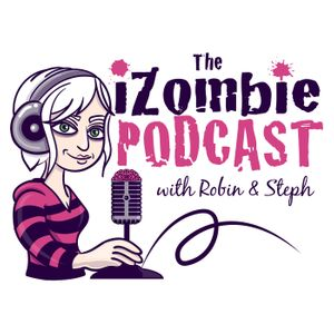 The iZombie Podcast with Robin & Steph Podcast Image
