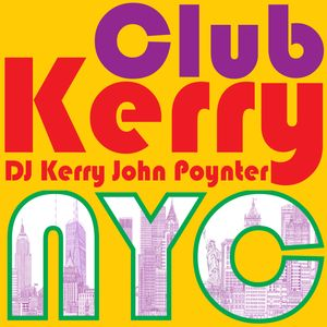 CLUB KERRY NYC: Vocal Dance & Electronic - DJ Kerry John Poynter Podcast Image