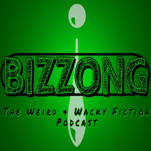 Bizzong! The Weird and Wacky Fiction Podcast Podcast Image