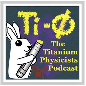 The Titanium Physicists Podcast
