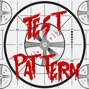 Test Pattern: A Horror Movie Podcast Podcast Image